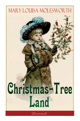 Christmas-Tree Land (Illustrated): The Adventures in a Fairy Tale Land (Children's Classic) Cover Image