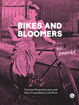 Bikes and Bloomers: Victorian Women Inventors and Their Extraordinary Cycle Wear Cover Image