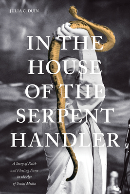 In the House of the Serpent Handler: A Story of Faith and Fleeting Fame in the Age of Social Media Cover Image