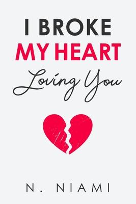 I Broke My Heart Loving You Cover Image