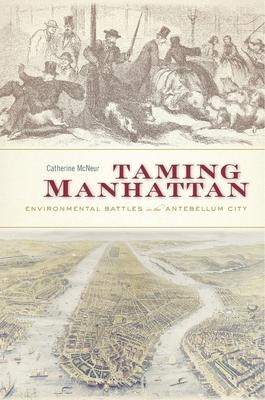Taming Manhattan: Environmental Battles in the Antebellum City Cover Image