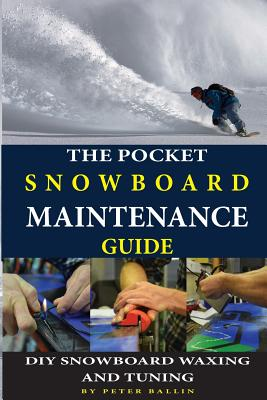 The Pocket Snowboard Maintenance Guide: DIY snowboard waxing and tuning Cover Image