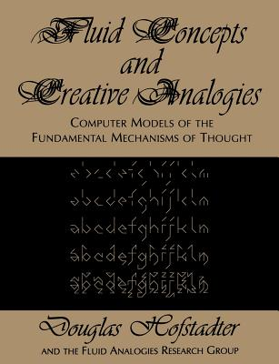 Fluid Concepts and Creative Analogies: Computer Models Of The Fundamental Mechanisms Of Thought Cover Image