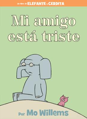 Mi amigo está triste (Spanish Edition) (An Elephant and Piggie Book) Cover Image