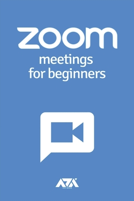 Zoom Meetings for Beginners: Complete Step-by-Step Guide on How to Use Zoom Meetings from Start to Finish Cover Image