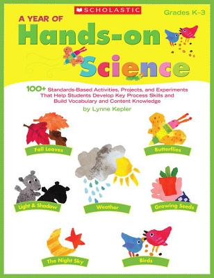 A Year of Hands-on Science: 100+ Standards-Based Activities, Projects, and Experiments That Help Students Develop Key Process Skills and Build Vocabulary and Content Knowledge Cover Image