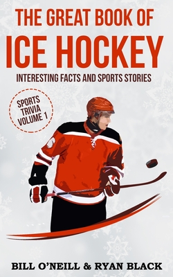 The Great Book of Ice Hockey: Interesting Facts and Sports Stories (Sports Trivia #1) Cover Image