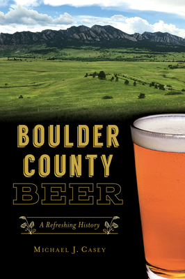Boulder County Beer: A Refreshing History (American Palate) Cover Image