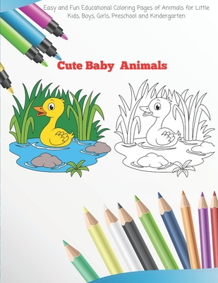 Cute Baby Animals Easy And Fun Educational Coloring Pages Of Animals For Little Kids Boys Girls Preschool And Kindergarten Coloring Book For Kid Paperback Children S Book World