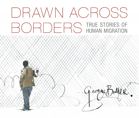 Drawn Across Borders: True Stories of Human Migration Cover Image