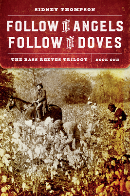 Follow the Angels, Follow the Doves: The Bass Reeves Trilogy, Book One Cover Image