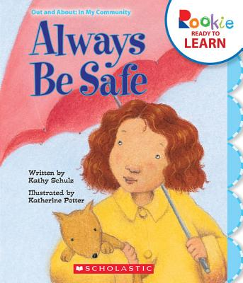 Always Be Safe (Rookie Ready to Learn: Out and About: In My Community (Library)) Cover Image