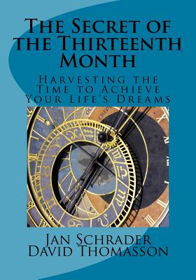 The Secret of the Thirteenth Month: Harvesting the Time to Achieve Your Life's Dreams Cover Image