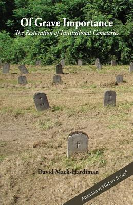 Of Grave Importance: The Restoration of Institutional Cemeteries Cover Image