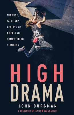 High Drama: The Rise, Fall, and Rebirth of American Competition Climbing Cover Image
