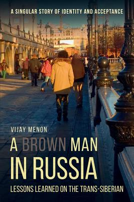 A Brown Man in Russia: Lessons Learned on the Trans-Siberian Cover Image