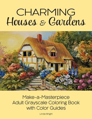 Charming Houses & Gardens: Make-a-Masterpiece Adult Grayscale Coloring Book with Color Guides Cover Image