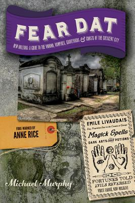 Fear Dat New Orleans: A Guide to the Voodoo, Vampires, Graveyards & Ghosts of the Crescent City Cover Image