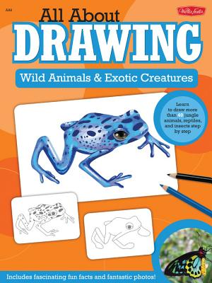 All about Drawing Wild Animals & Exotic Creatures Cover
