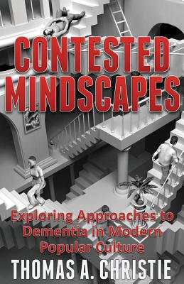 Contested Mindscapes: Exploring Approaches to Dementia in Modern Popular Culture Cover Image