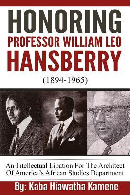 Honoring Professor William Leo Hansberry (1894-1965): An Intellectual Libation for the Architect of America's African Studies Department Cover Image