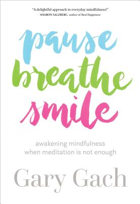 Pause, Breathe, Smile: Awakening Mindfulness When Meditation Is Not Enough Cover Image