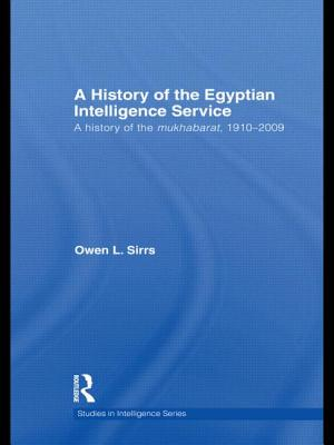 The Egyptian Intelligence Service: A History of the Mukhabarat, 1910-2009 (Studies in Intelligence) Cover Image