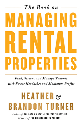 The Book on Managing Rental Properties: A Proven System for Finding, Screening, and Managing Tenants with Fewer Headaches and Maximum Profits Cover Image
