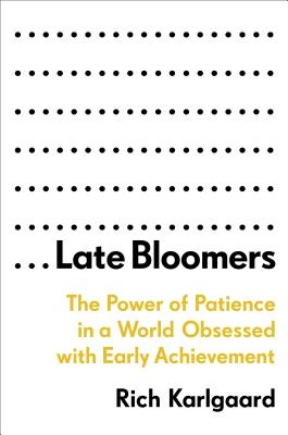 Late Bloomers: The Power of Patience in a World Obsessed with Early Achievement Cover Image