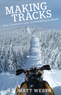 Making Tracks: How I Learned to Love Snowmobiling in Maine Cover Image