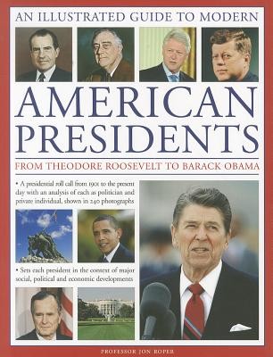An Illustrated Guide to Modern American Presidents: From Theodore Roosevelt to Barack Obama Cover Image