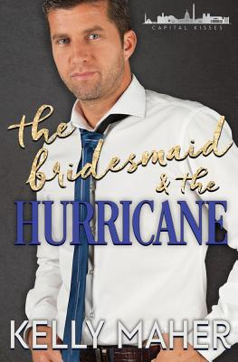 The Bridesmaid and the Hurricane: A Capital Kisses Novel Cover Image