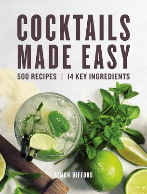 Cocktails Made Easy: 500 Recipes, 14 Key Ingredients Cover Image