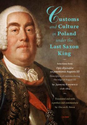 Customs and Culture in Poland Under the Last Saxon King: Selections from Opis Obyczajów Za Panowania Augusta III by Father Jędrzej Kitowicz, 1728 Cover Image
