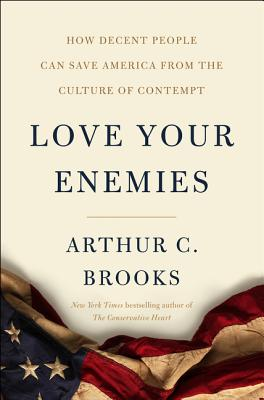 Love Your Enemies: How Decent People Can Save America from the Culture of Contempt Cover Image