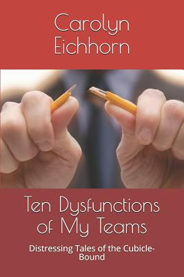 Ten Dysfunctions of My Teams: Distressing Tales of the Cubicle-Bound Cover Image