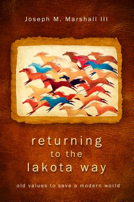 Returning to the Lakota Way: Old Values to Save a Modern World Cover Image