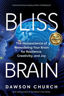 Bliss Brain: The Neuroscience of Remodeling Your Brain for Resilience, Creativity, and Joy Cover Image