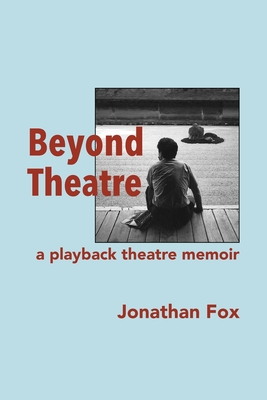 Beyond Theatre: A playback theatre memoir Cover Image
