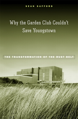 Why the Garden Club Couldn't Save Youngstown: The Transformation of the Rust Belt Cover Image