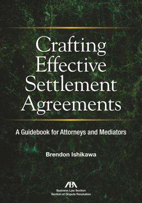 Crafting Effective Settlement Agreements: A Guidebook for Attorneys and Mediators Cover Image