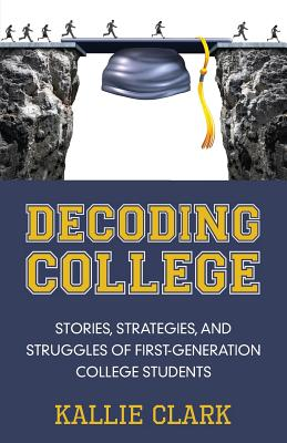 Decoding College: Stories, Strategies, and Struggles of First-Generation College Students Cover Image