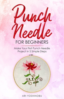 Punch Needle for Beginners: Make Your First Punch Needle Project in 5 Simple Steps Cover Image
