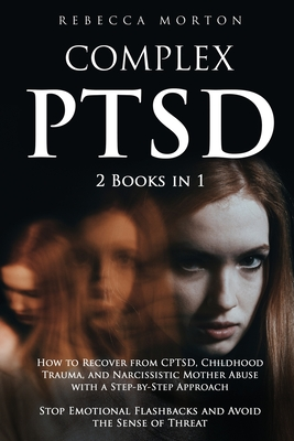 Complex PTSD: 2 Books in 1: How to Recover from CPTSD, Childhood Trauma, and Narcissistic Mother Abuse with a Step-by-Step Approach Cover Image