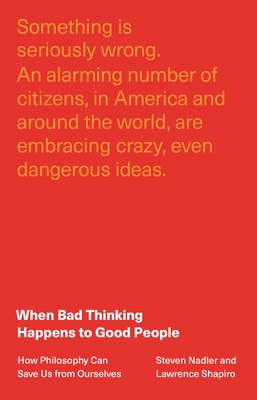 When Bad Thinking Happens to Good People: How Philosophy Can Save Us from Ourselves Cover Image