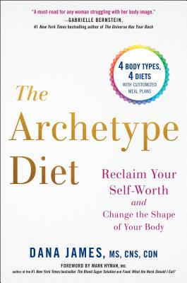 The Archetype Diet: Reclaim Your Self-Worth and Change the Shape of Your Body Cover Image