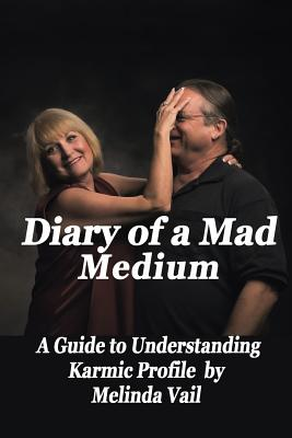 Diary of a Mad Medium: A Guide to Understanding a Karmic Profile Cover Image