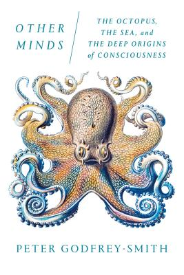 Other Minds: The Octopus, the Sea, and the Deep Origins of Consciousness Cover Image