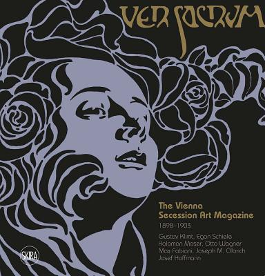 Ver Sacrum: The Vienna Secession Art Magazine 1898-1903: Gustav Klimt, Egon Schiele, Koloman Moser, Otto Wagner, Max Fabiani, Joseph Maria Olbrich, Jo Cover Image