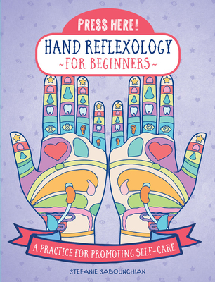 Press Here! Hand Reflexology for Beginners: A Practice for Promoting Self-Care Cover Image